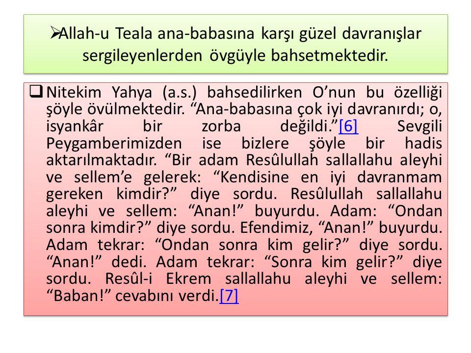 Allah-u Teala ana-babasına karşı güzel davranışlar sergileyenlerden övgüyle bahsetmektedir.