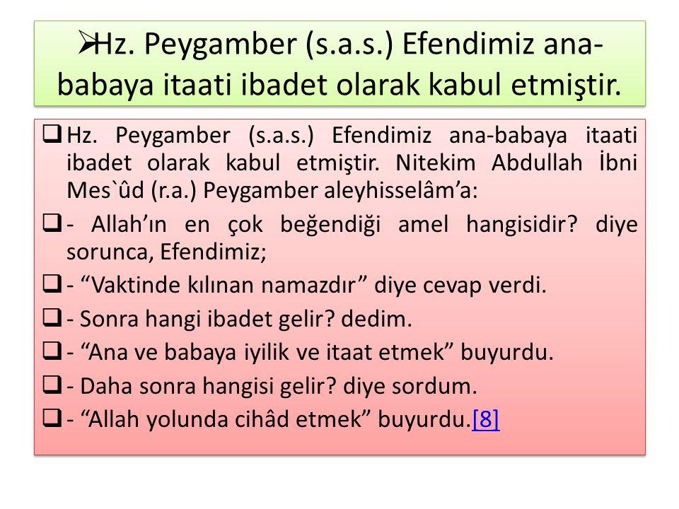 Hz. Peygamber (s.a.s.) Efendimiz ana-babaya itaati ibadet olarak kabul etmiştir.
