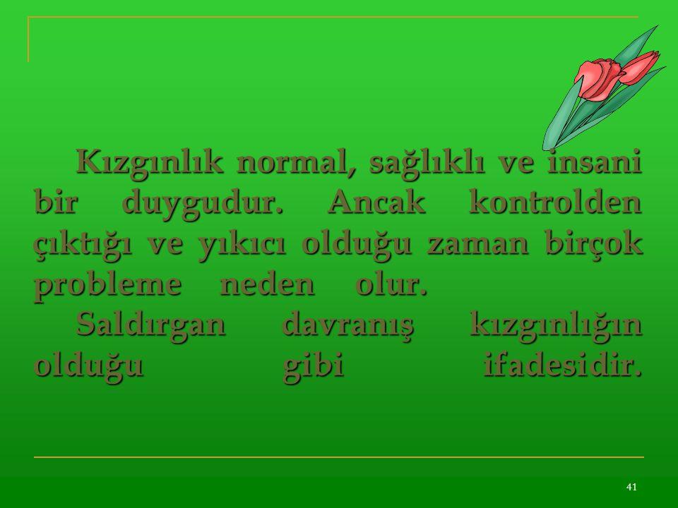 Kızgınlık normal, sağlıklı ve insani bir duygudur