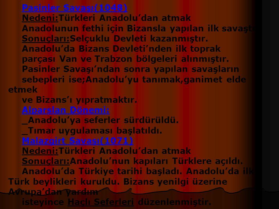 Pasinler Savaşı(1048) Nedeni:Türkleri Anadolu'dan atmak. Anadolunun fethi için Bizansla yapılan ilk savaştır.