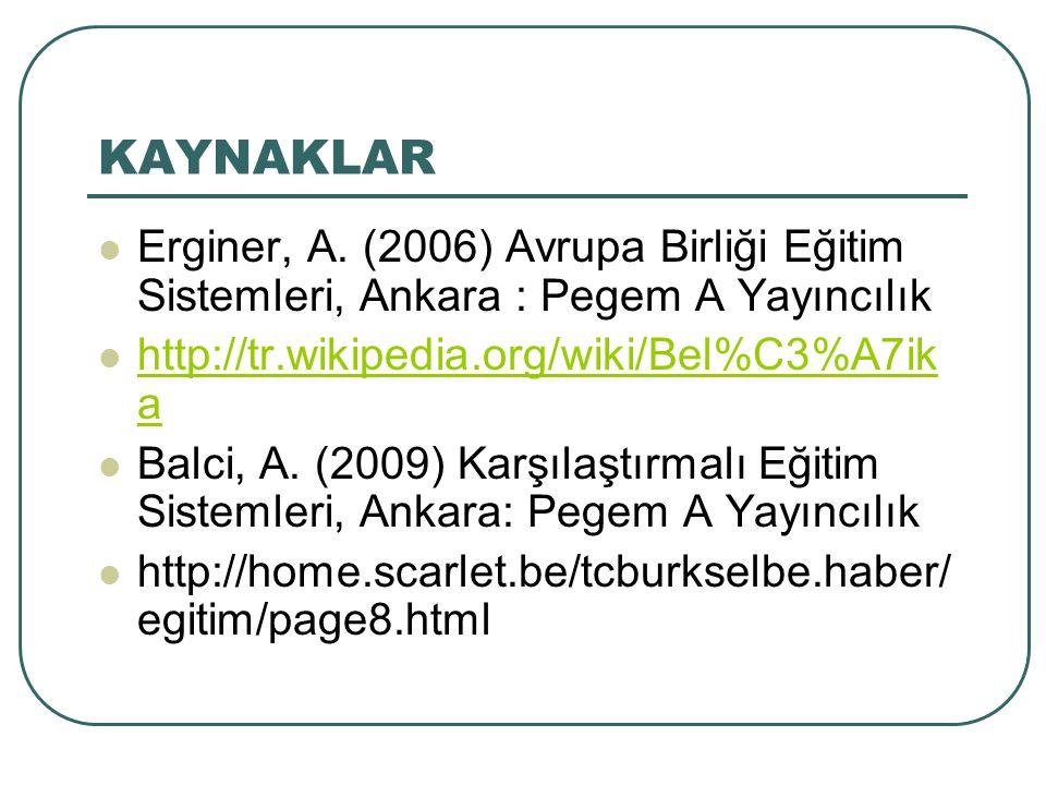 KAYNAKLAR Erginer, A. (2006) Avrupa Birliği Eğitim Sistemleri, Ankara : Pegem A Yayıncılık. http://tr.wikipedia.org/wiki/Bel%C3%A7ika.