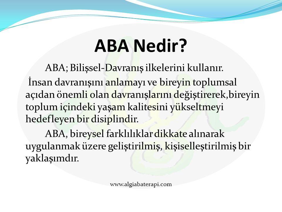 ABA Nedir ABA; Bilişsel-Davranış ilkelerini kullanır.