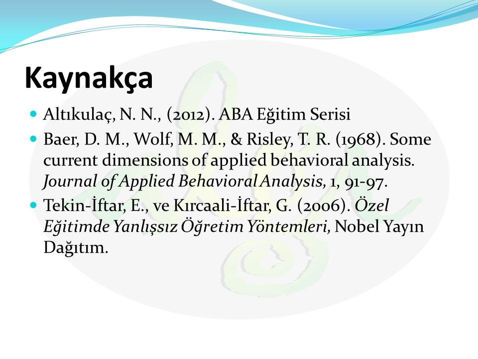 Kaynakça Altıkulaç, N. N., (2012). ABA Eğitim Serisi