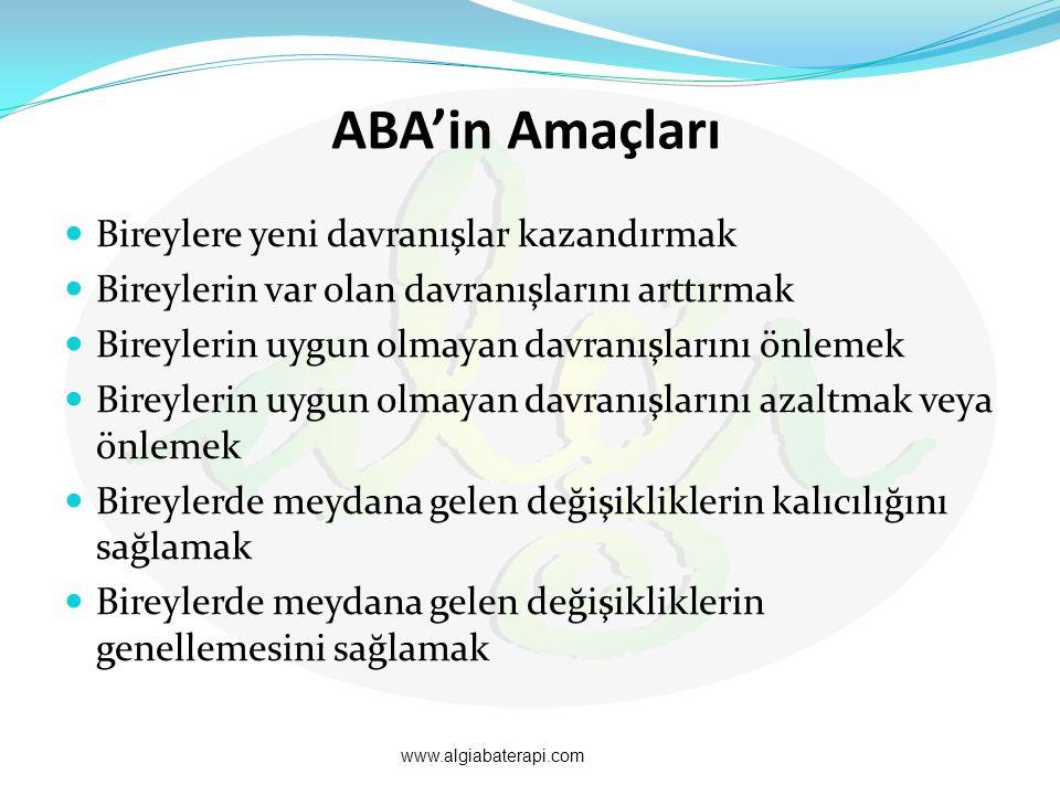 ABA'in Amaçları Bireylere yeni davranışlar kazandırmak