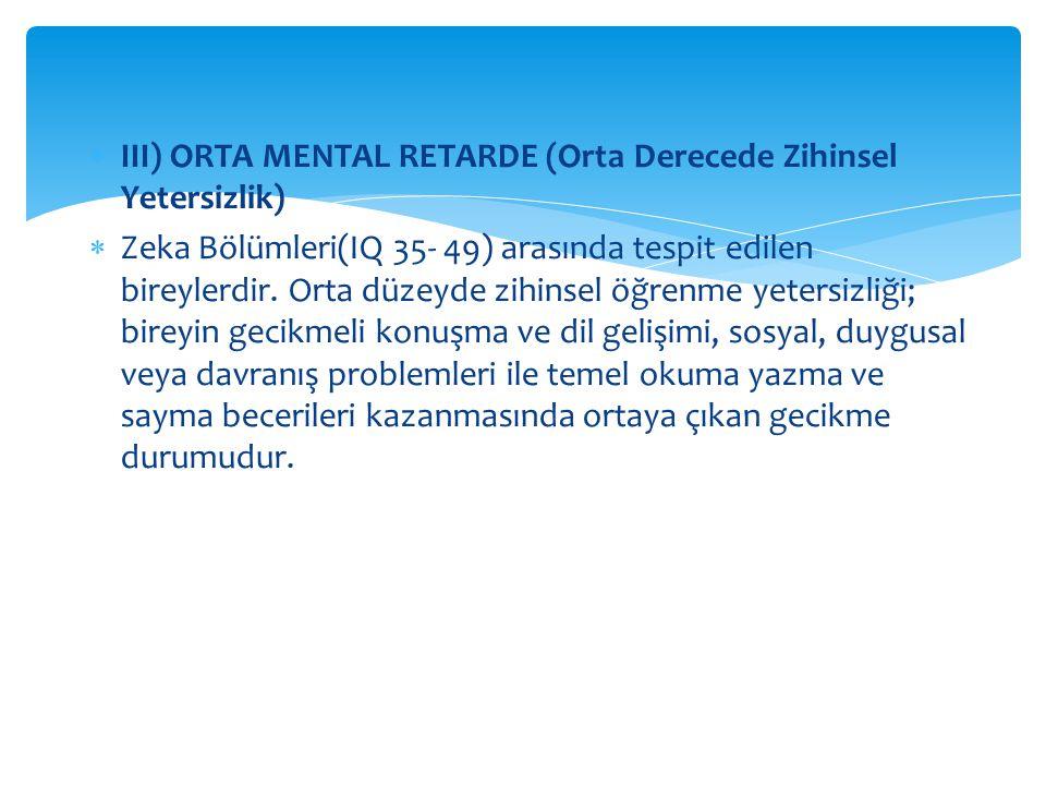 III) ORTA MENTAL RETARDE (Orta Derecede Zihinsel Yetersizlik)