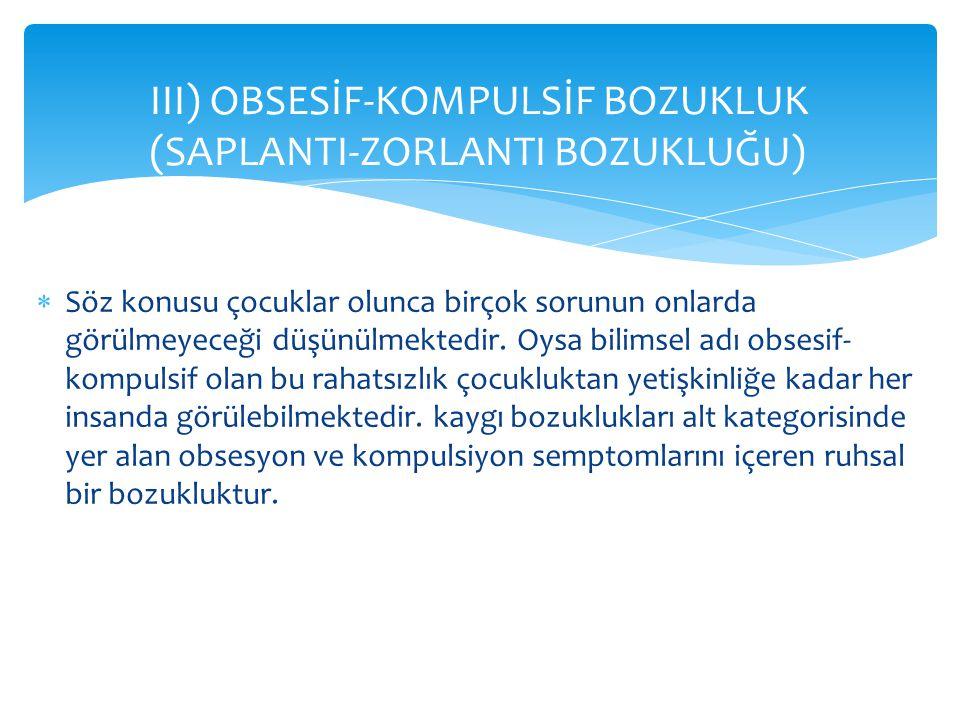 III) OBSESİF-KOMPULSİF BOZUKLUK (SAPLANTI-ZORLANTI BOZUKLUĞU)