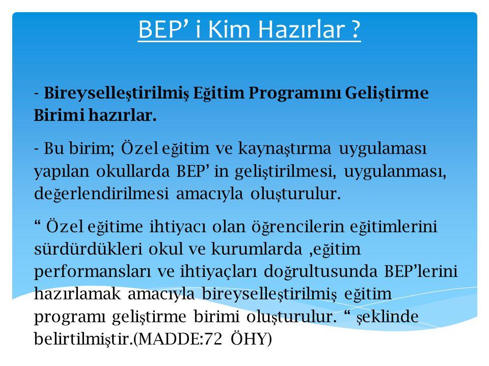BEP' i Kim Hazırlar - Bireyselleştirilmiş Eğitim Programını Geliştirme Birimi hazırlar.
