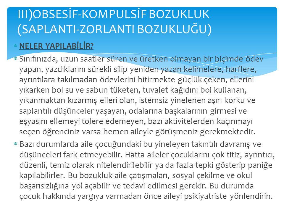 III)OBSESİF-KOMPULSİF BOZUKLUK (SAPLANTI-ZORLANTI BOZUKLUĞU)