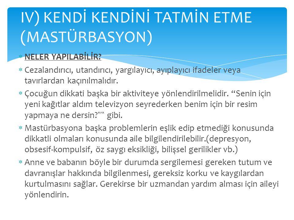 IV) KENDİ KENDİNİ TATMİN ETME (MASTÜRBASYON)