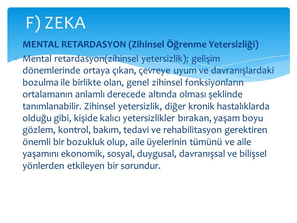 F) ZEKA MENTAL RETARDASYON (Zihinsel Öğrenme Yetersizliği)