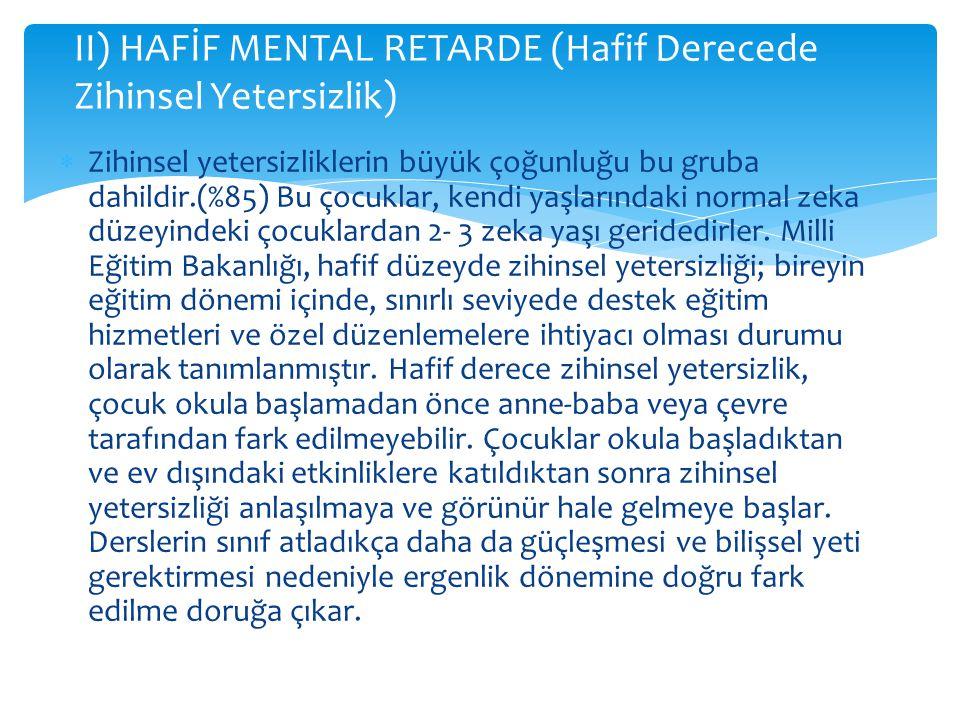 II) HAFİF MENTAL RETARDE (Hafif Derecede Zihinsel Yetersizlik)