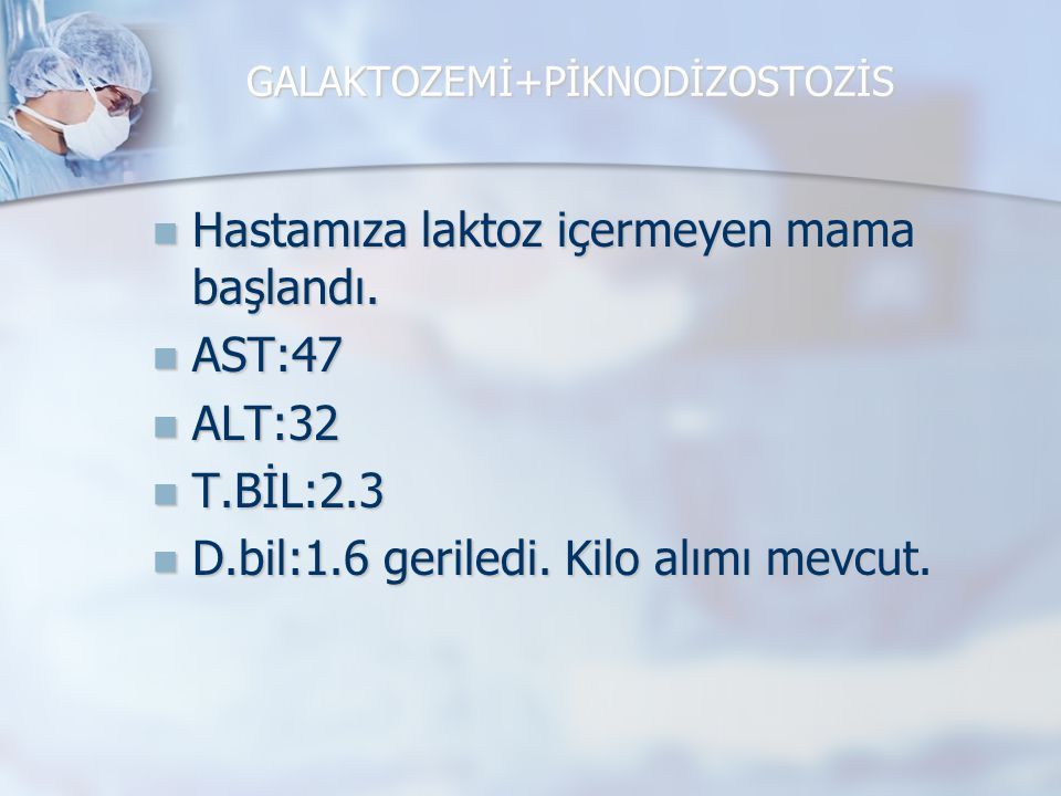 GALAKTOZEMİ+PİKNODİZOSTOZİS
