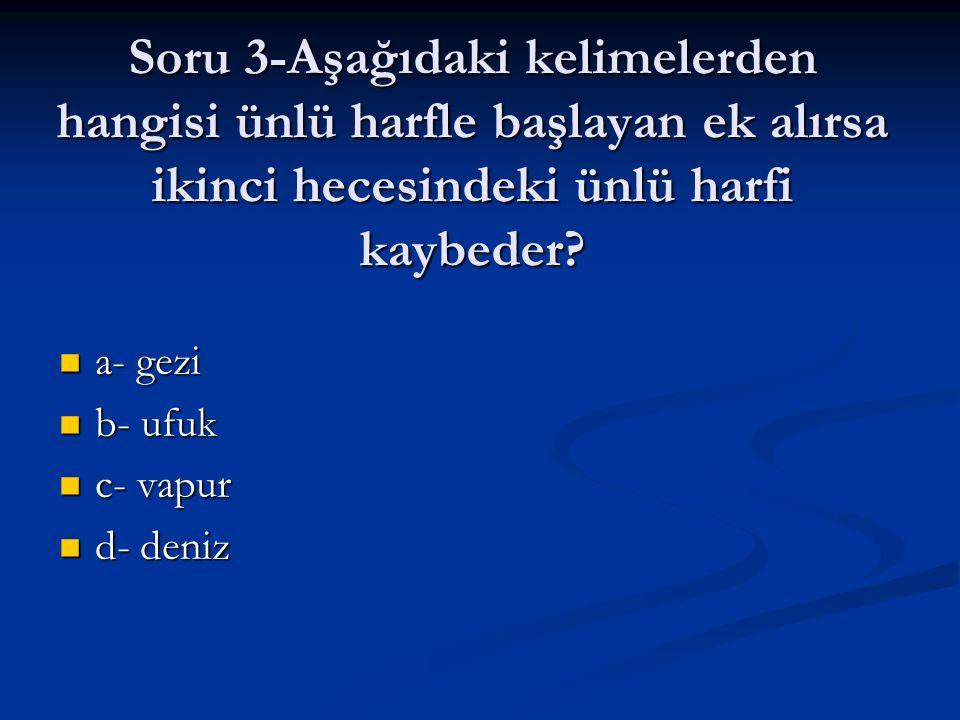 Soru 3-Aşağıdaki kelimelerden hangisi ünlü harfle başlayan ek alırsa ikinci hecesindeki ünlü harfi kaybeder