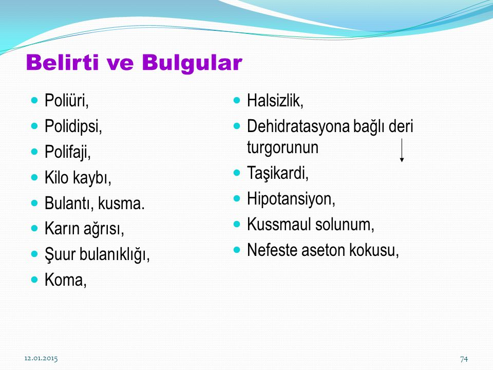 Belirti ve Bulgular Poliüri, Polidipsi, Polifaji, Kilo kaybı,
