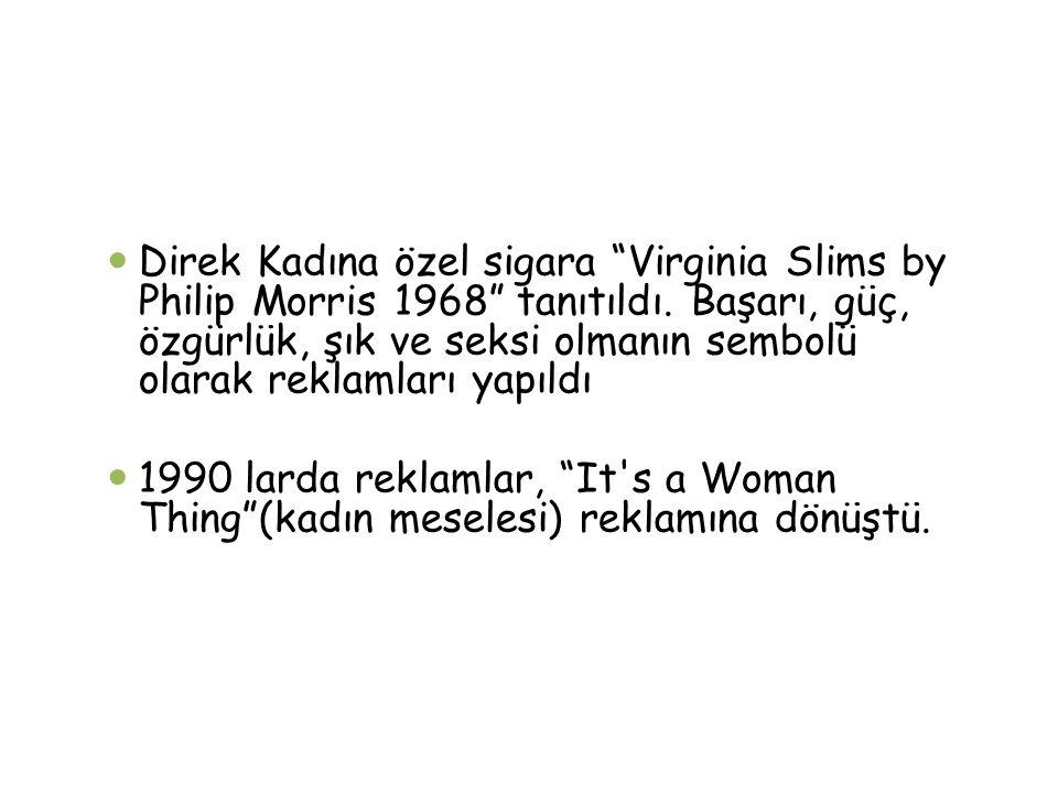 Direk Kadına özel sigara Virginia Slims by Philip Morris 1968 tanıtıldı. Başarı, güç, özgürlük, şık ve seksi olmanın sembolü olarak reklamları yapıldı