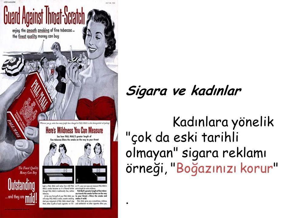 Sigara ve kadınlar Kadınlara yönelik çok da eski tarihli olmayan sigara reklamı örneği, Boğazınızı korur .