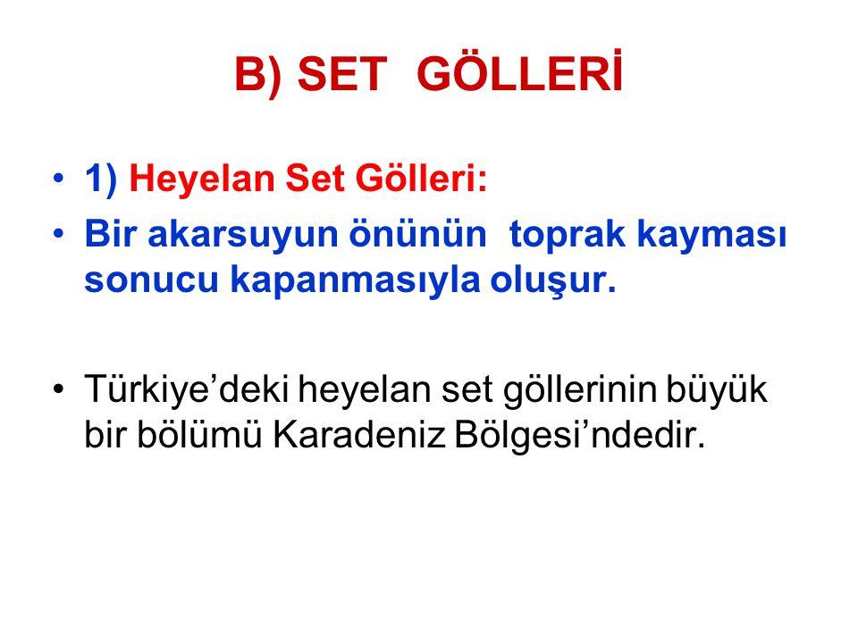 B) SET GÖLLERİ 1) Heyelan Set Gölleri:
