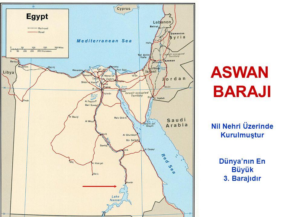 ASWAN BARAJI Nil Nehri Üzerinde Kurulmuştur Dünya'nın En Büyük