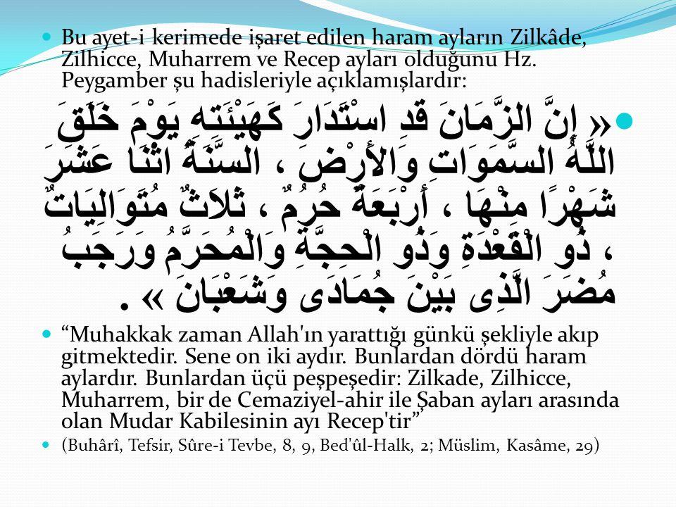 Bu ayet-i kerimede işaret edilen haram ayların Zilkâde, Zilhicce, Muharrem ve Recep ayları olduğunu Hz. Peygamber şu hadisleriyle açıklamışlardır: