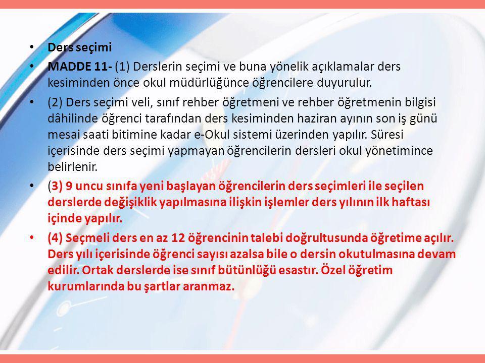 Ders seçimi MADDE 11- (1) Derslerin seçimi ve buna yönelik açıklamalar ders kesiminden önce okul müdürlüğünce öğrencilere duyurulur.