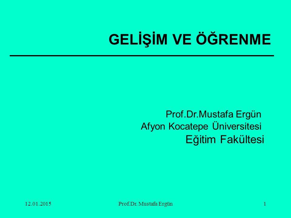 GELİŞİM VE ÖĞRENME Eğitim Fakültesi Prof.Dr.Mustafa Ergün