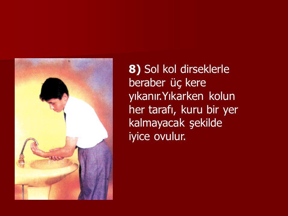 8) Sol kol dirseklerle beraber üç kere yıkanır