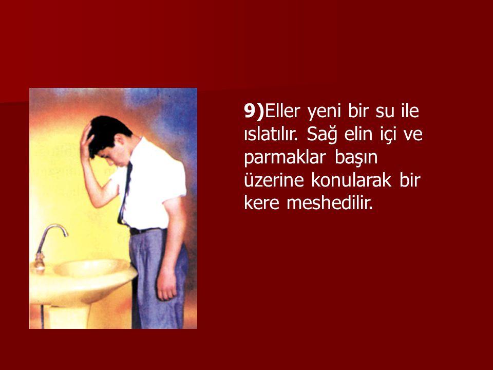 9)Eller yeni bir su ile ıslatılır
