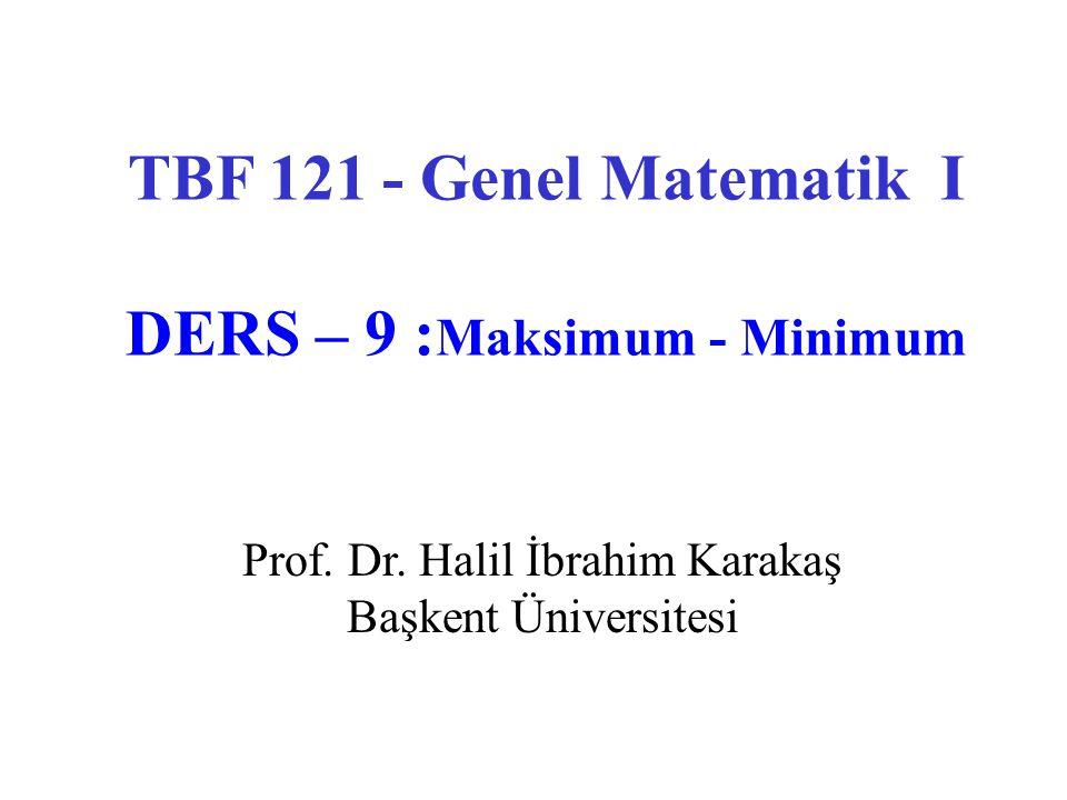 TBF 121 - Genel Matematik I DERS – 9 :Maksimum - Minimum