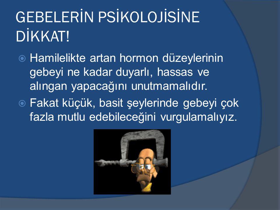GEBELERİN PSİKOLOJİSİNE DİKKAT!