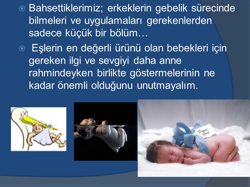 Bahsettiklerimiz; erkeklerin gebelik sürecinde bilmeleri ve uygulamaları gerekenlerden sadece küçük bir bölüm…