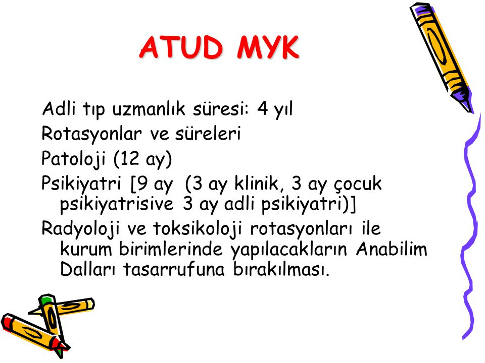 ATUD MYK Adli tıp uzmanlık süresi: 4 yıl Rotasyonlar ve süreleri