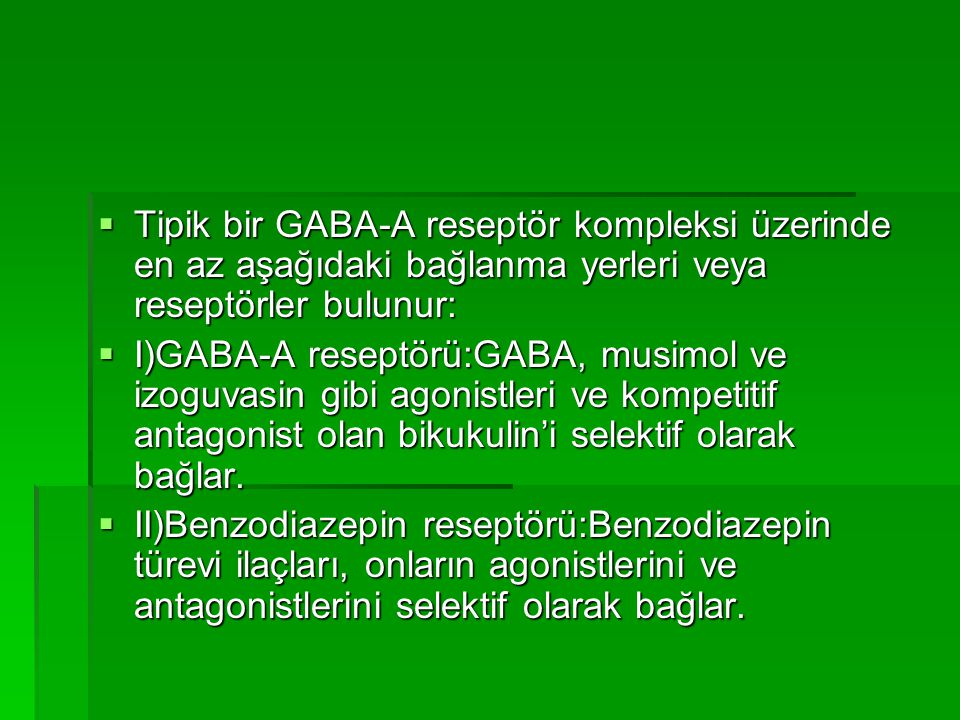 Tipik bir GABA-A reseptör kompleksi üzerinde en az aşağıdaki bağlanma yerleri veya reseptörler bulunur: