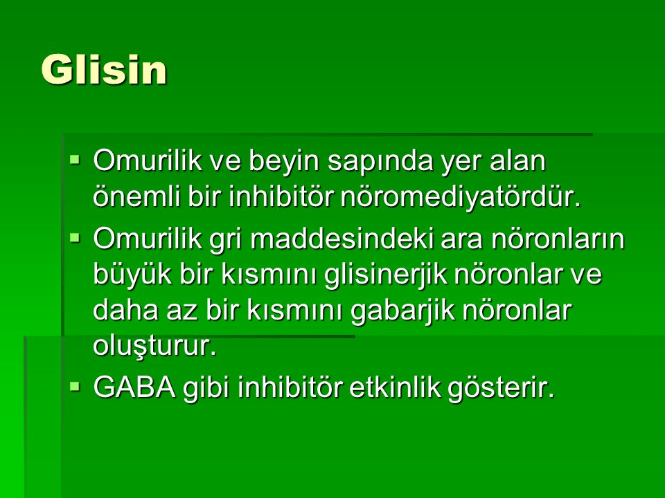 Glisin Omurilik ve beyin sapında yer alan önemli bir inhibitör nöromediyatördür.