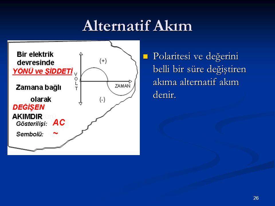 Alternatif Akım Polaritesi ve değerini belli bir süre değiştiren akıma alternatif akım denir.