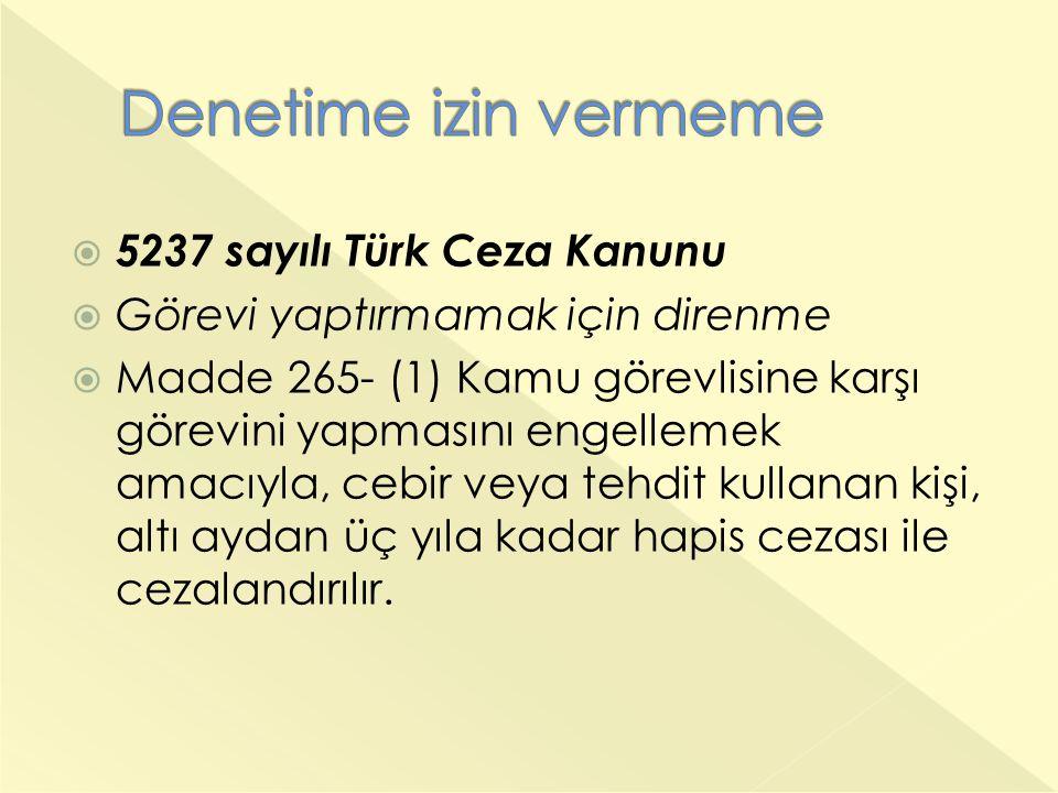 Denetime izin vermeme 5237 sayılı Türk Ceza Kanunu
