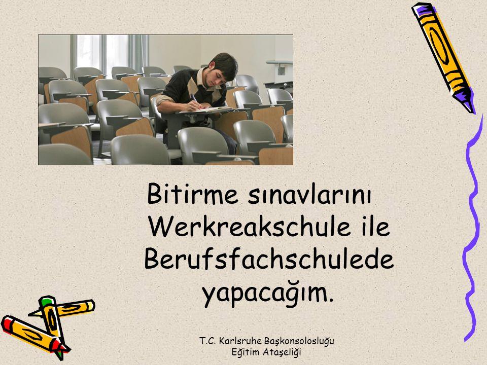Bitirme sınavlarını Werkreakschule ile Berufsfachschulede yapacağım.