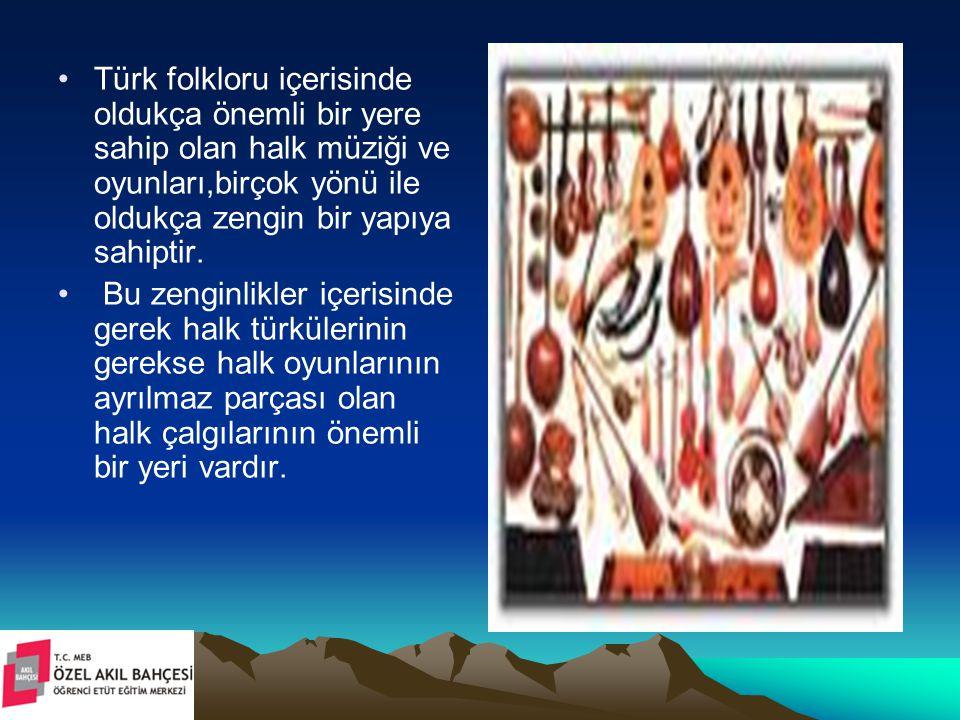 Türk folkloru içerisinde oldukça önemli bir yere sahip olan halk müziği ve oyunları,birçok yönü ile oldukça zengin bir yapıya sahiptir.