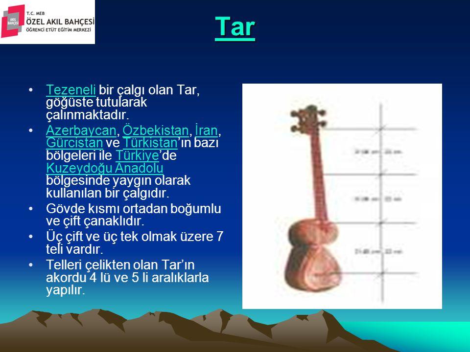 Tar Tezeneli bir çalgı olan Tar, göğüste tutularak çalınmaktadır.