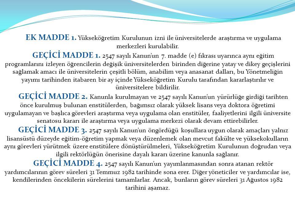 EK MADDE 1. Yükseköğretim Kurulunun izni ile üniversitelerde araştırma ve uygulama merkezleri kurulabilir.