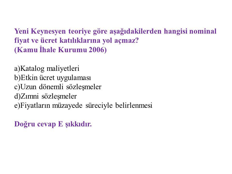 Yeni Keynesyen teoriye göre aşağıdakilerden hangisi nominal fiyat ve ücret katılıklarına yol açmaz