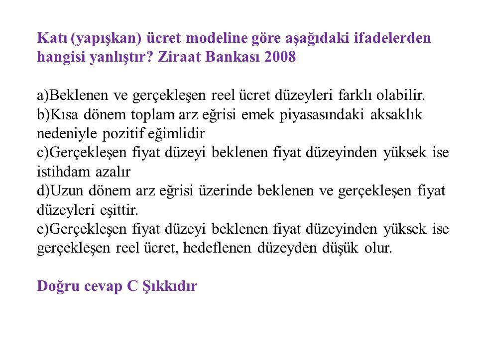 Katı (yapışkan) ücret modeline göre aşağıdaki ifadelerden hangisi yanlıştır Ziraat Bankası 2008