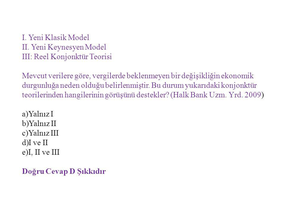 I. Yeni Klasik Model II. Yeni Keynesyen Model. III: Reel Konjonktür Teorisi.