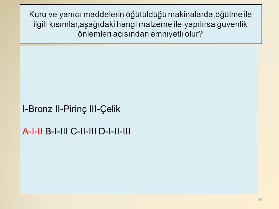 I-Bronz II-Pirinç III-Çelik A-I-II B-I-III C-II-III D-I-II-III