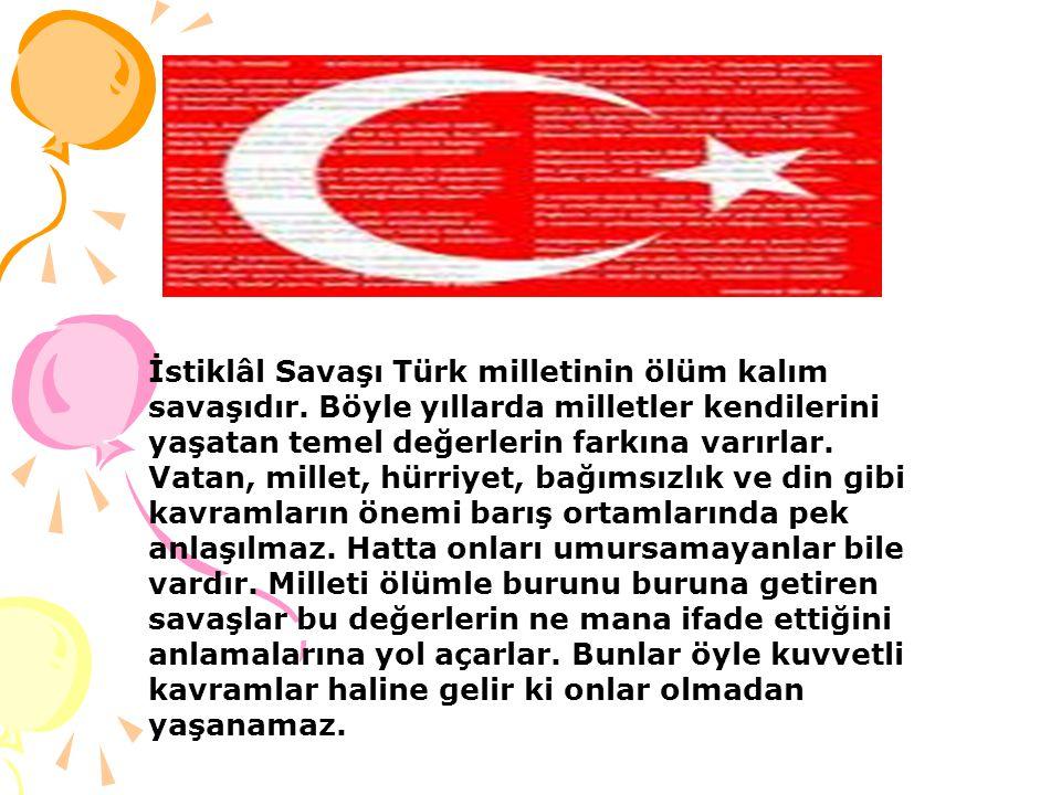 İstiklâl Savaşı Türk milletinin ölüm kalım savaşıdır