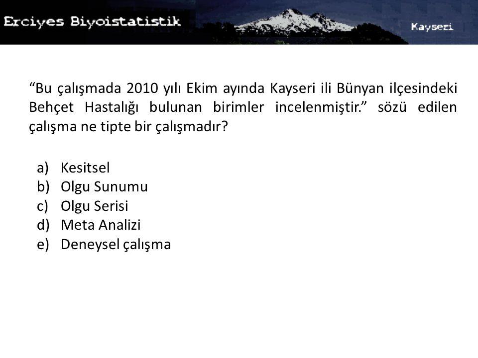 Bu çalışmada 2010 yılı Ekim ayında Kayseri ili Bünyan ilçesindeki Behçet Hastalığı bulunan birimler incelenmiştir. sözü edilen çalışma ne tipte bir çalışmadır