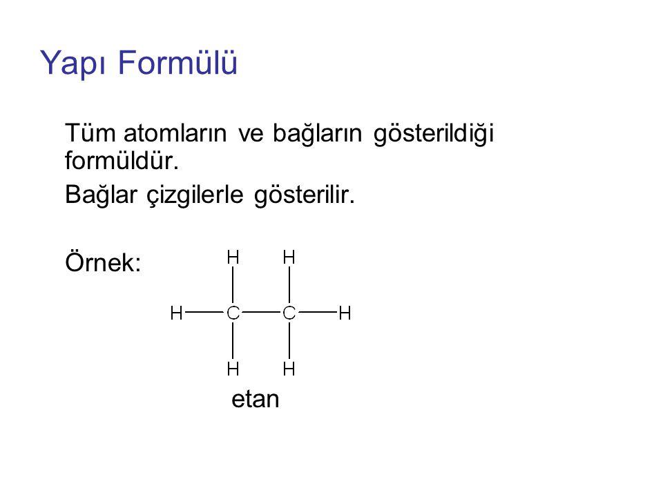 Yapı Formülü Tüm atomların ve bağların gösterildiği formüldür.