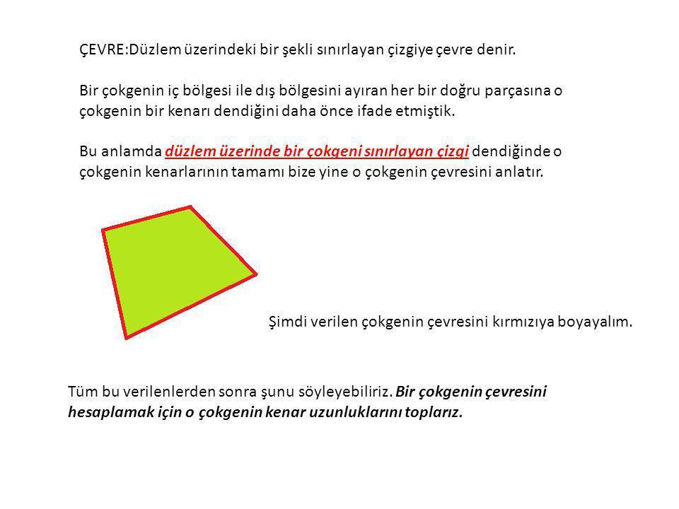 ÇEVRE:Düzlem üzerindeki bir şekli sınırlayan çizgiye çevre denir.
