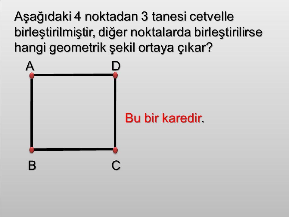 Aşağıdaki 4 noktadan 3 tanesi cetvelle birleştirilmiştir, diğer noktalarda birleştirilirse hangi geometrik şekil ortaya çıkar