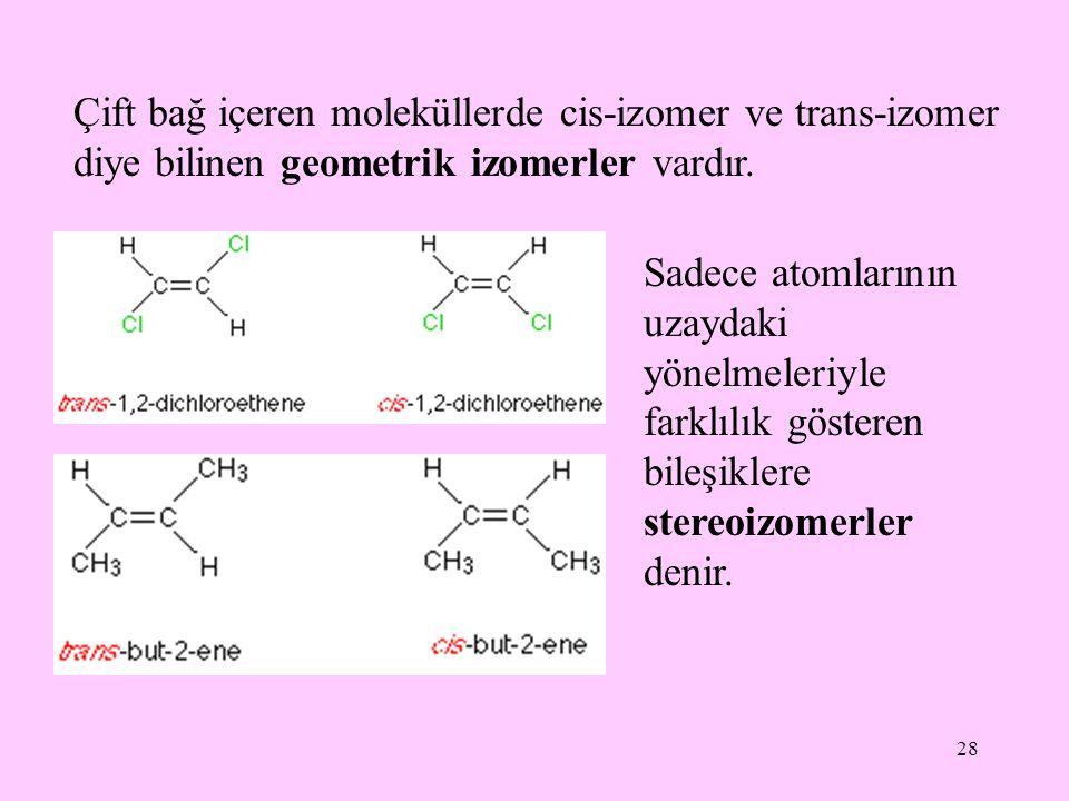 Çift bağ içeren moleküllerde cis-izomer ve trans-izomer diye bilinen geometrik izomerler vardır.