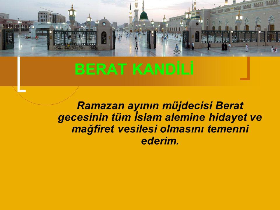 BERAT KANDİLİ Ramazan ayının müjdecisi Berat gecesinin tüm İslam alemine hidayet ve mağfiret vesilesi olmasını temenni ederim.